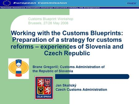Working with the Customs Blueprints: Preparation of a strategy for customs reforms – experiences of Slovenia and Czech Republic Customs Blueprint Workshop.