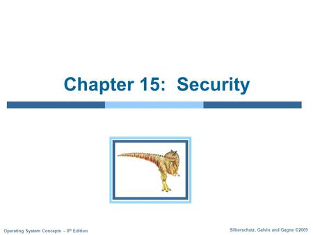 Silberschatz, Galvin and Gagne ©2009 Operating System <strong>Concepts</strong> – 8 th Edition Chapter 15: <strong>Security</strong>.