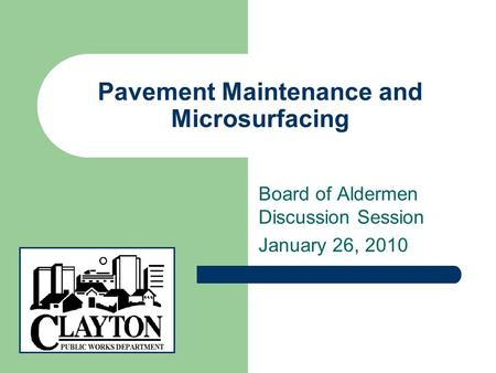 Pavement Maintenance and Microsurfacing Board of Aldermen Discussion Session January 26, 2010.
