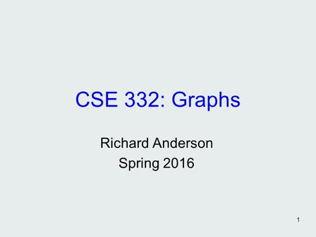1 CSE 332: Graphs Richard Anderson Spring 2016. 2 Announcements This week and next week – Graph Algorithms Reading, Monday and Wednesday, Weiss 9.1-9.3.