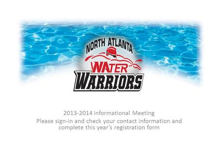 2013-2014 Informational Meeting Please sign-in and check your contact information and complete this year's registration form.