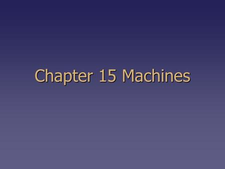 Chapter 15 Machines. 15-1 What is a simple machine? People use machines to make work easier They allow a person to -change the size of the force -change.