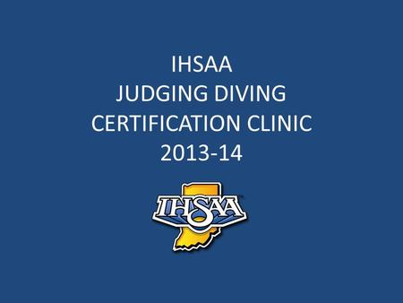 IHSAA JUDGING DIVING CERTIFICATION CLINIC 2013-14.