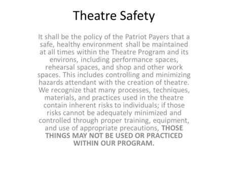 Theatre Safety It shall be the policy of the Patriot Payers that a safe, healthy environment shall be maintained at all times within the Theatre Program.