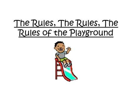 The Rules, The Rules, The Rules of the Playground