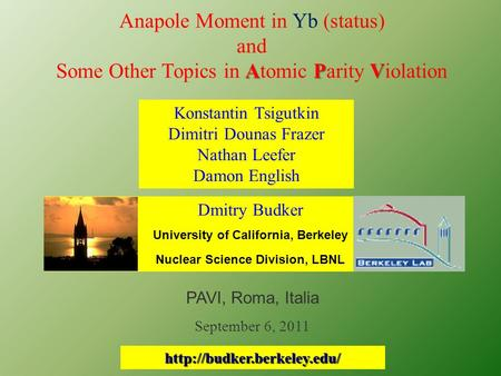 APV Anapole Moment in Yb (status) and Some Other Topics in Atomic Parity Violation Dmitry Budker University of California, Berkeley Nuclear Science Division,