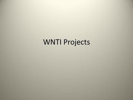 "WNTI Projects. Overview Historically, our funding has limited us to smaller projects. All of these ""low hanging fruit"" type projects have now been accomplished."