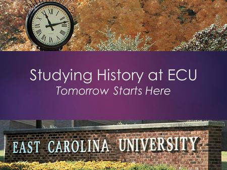 Studying History at ECU Tomorrow Starts Here. Why study History?