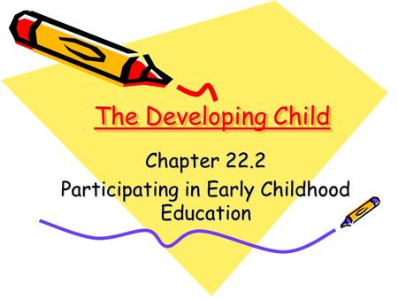 The Developing Child Chapter 22.2 Participating in Early Childhood Education.