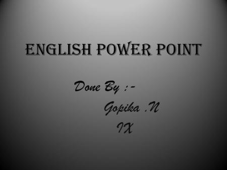 ENGLISH POWER POINT Done By :- Gopika.N IX. BERMUDA TRIANGLE The Bermuda Triangle, also known as the Devil's Triangle, is an undefined region in the.