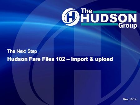 The Next Step Hudson Fare Files 102 – Import & upload Rev. 10/14.