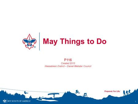 1 May Things to Do P116 Created 2015 Massabesic District – Daniel Webster Council.