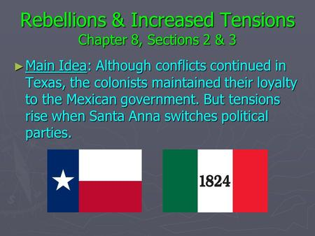 Rebellions & Increased Tensions Chapter 8, Sections 2 & 3 ► Main Idea: Although conflicts continued in Texas, the colonists maintained their loyalty to.
