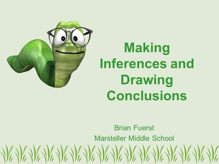Making Inferences and Drawing Conclusions Brian Fuerst Marsteller Middle School.