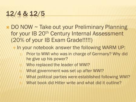  DO NOW ~ Take out your Preliminary Planning for your IB 20 th Century Internal Assessment (20% of your IB Exam Grade!!!!!)  In your notebook answer.