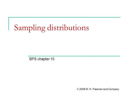 Sampling distributions BPS chapter 10 © 2006 W. H. Freeman and Company.