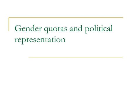 Gender quotas and political representation. Two concepts of equality The classic liberal notion of equality was a notion of equal opportunity or competitive.