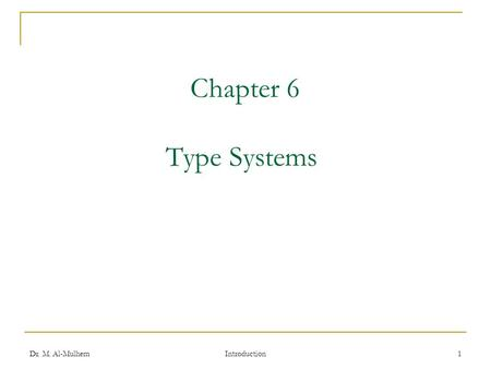 Dr. M. Al-Mulhem Introduction 1 Chapter 6 Type Systems.