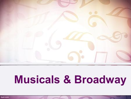 Musicals & Broadway. What is a Musical? The musical, in all its various forms, is very much a living art form. musical: a stage, television or film production.
