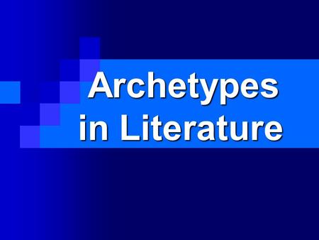 Archetypes in Literature Archetypes in Literature.