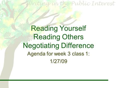 Reading Yourself Reading Others Negotiating Difference Agenda for week 3 class 1: 1/27/09.