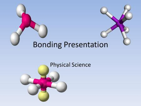Bonding Presentation Physical Science. Warm Up Make a list of what you know about compounds.