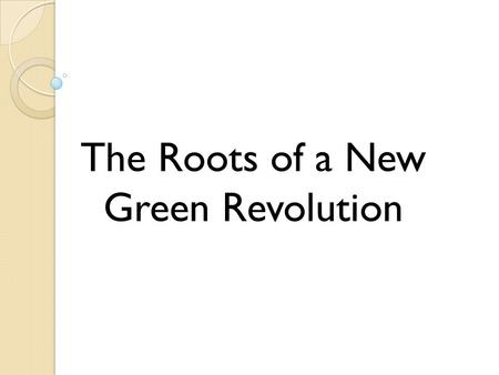 The Roots of a New Green Revolution. Previous Green Revolution VS New Green Revolution.
