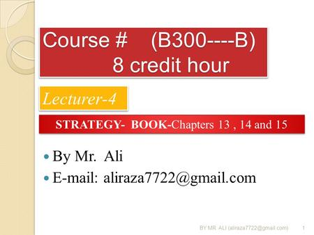 By Mr. Ali   Course # (B300----B) 8 credit hour 1BY MR ALI Lecturer-4 STRATEGY- BOOK-Chapters 13, 14.