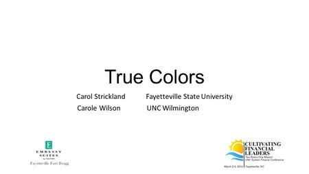 True Colors Carol Strickland Fayetteville State University Carole Wilson UNC Wilmington Fayetteville Fort Bragg.