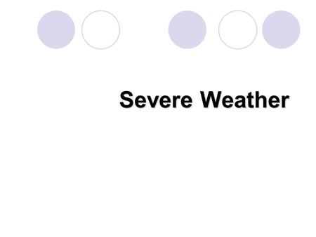 Severe Weather. There are many types including:  Lots of rain  Lightning  Hurricanes  Hail  Tornadoes  Cyclones  Blizzards.