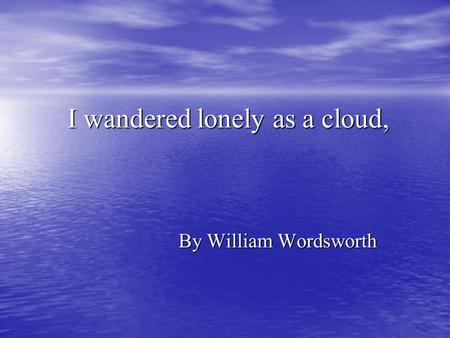 william wordsworths i wandered lonely as