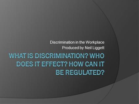 Discrimination in the Workplace Produced by Neil Liggett.