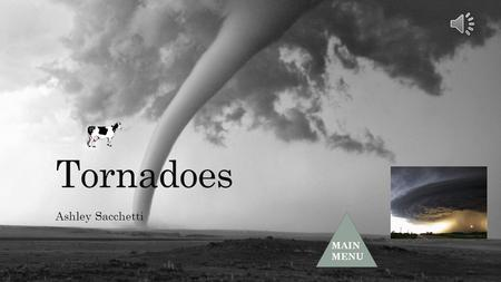 Tornadoes Ashley Sacchetti MAIN MENU Main Menu What is a Tornado? What is a Supercell? How They Form Warning Signs Tornado Measurement EF-0 & EF-1 EF-2.