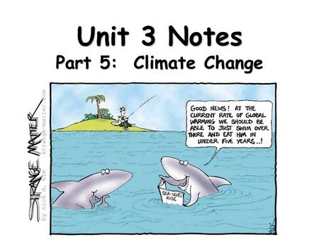 Unit 3 Notes Part 5: Climate Change. What are natural causes that could result in global climate change? Plate tectonics – when the continents move they.