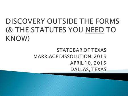 STATE BAR OF TEXAS MARRIAGE DISSOLUTION: 2015 APRIL 10, 2015 DALLAS, TEXAS.
