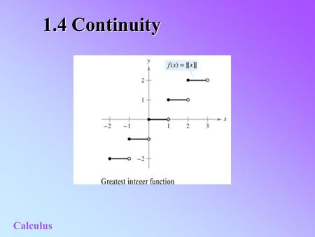 1.4 Continuity Calculus. 2 Section 1 Understanding Continuity.