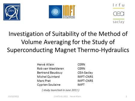 Investigation of Suitability of the Method of Volume Averaging for the Study of Superconducting Magnet Thermo-Hydraulics 13/10/2011CHATS AS 2011 Hervé.