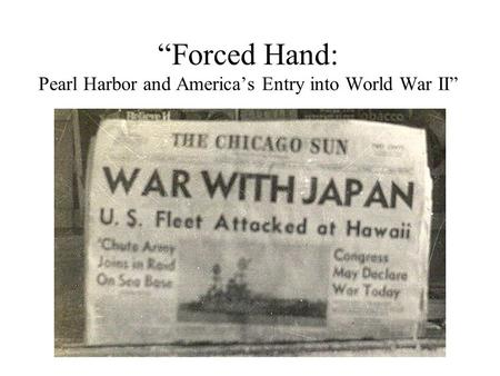 """Forced Hand: Pearl Harbor and America's Entry into World War II"""