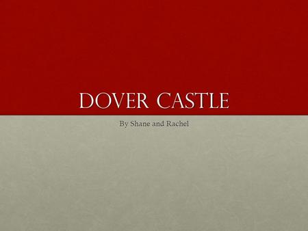 Dover castle By Shane and Rachel. Location Dover Castle is located in Dover, England.