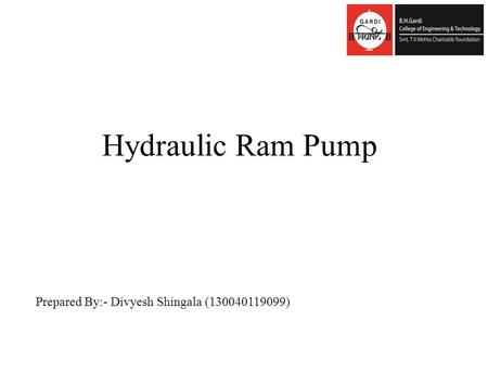 Hydraulic Ram Pump Prepared By:- Divyesh Shingala (130040119099)