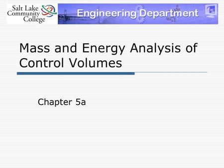 Mass and Energy Analysis of Control Volumes Chapter 5a.