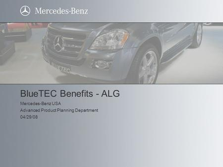 BLUETEC BlueTEC Benefits - ALG Mercedes-Benz USA Advanced Product Planning Department 04/29/08.