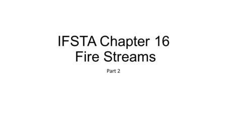 IFSTA Chapter 16 Fire Streams