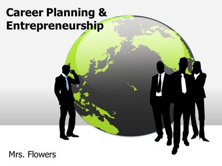 Career Planning & Entrepreneurship Mrs. Flowers. Steps in Career Planning  Self-analysis  Research  Plan of action  Re-evaluation.