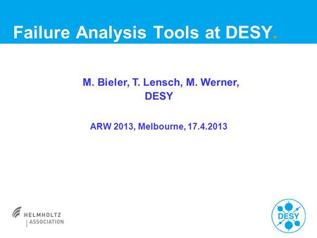 Failure Analysis Tools at DESY. M. Bieler, T. Lensch, M. Werner, DESY ARW 2013, Melbourne, 17.4.2013.
