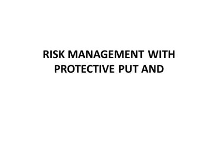 RISK MANAGEMENT WITH PROTECTIVE PUT AND. Stock-Put Insurance Suppose you want to protect a diversified portfolio such as below as an anticipated market.