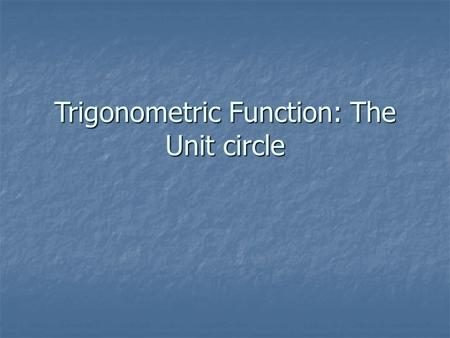 Trigonometric Function: The Unit circle. The Unit Circle A circle with radius of 1 Equation x 2 + y 2 = 1.