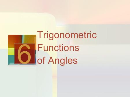 Trigonometric Functions of Angles 6. Chapter Overview The trigonometric functions can be defined in two different but equivalent ways: As functions of.
