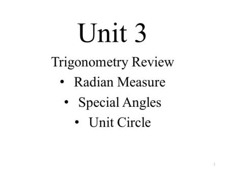 Unit 3 Trigonometry Review Radian Measure Special Angles Unit Circle 1.