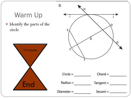 Warm Up Identify the parts of the circle 10 minutes End.